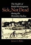 Sick, Not Dead: The Health of British Workingmen During the Mortality Decline