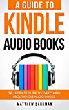 A Guide to Kindle Audio Books:The Ultimate Guide to Everything about Kindle Audio Books (English Edition)