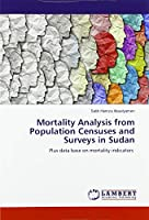 Mortality Analysis from Population Censuses and Surveys in Sudan: Plus data base on mortality indicators