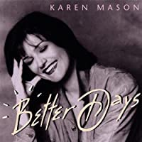 Better Days by Karen Mason