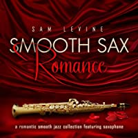 Smooth Sax Romance: a Romantic