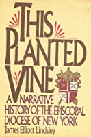 This Planted Vine: A Narrative History of the Episcopal Diocese of New York
