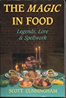 The Magic in Food: Legends, Lore and Spellwork (Llewellyn's Practical Magic Series)