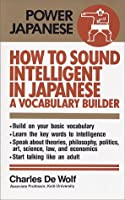 How to sound intelligent in Japanese―A vocabulary builder (Power Japanese)