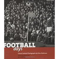 Football Days: Classics Football Photographs by Peter Robins…