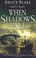 When Shadows Fall: The First Book of the Small Gods