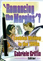 'Romancing the Margins'?: Lesbian Writing in the 1990s