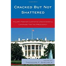 Cracked but Not Shattered: Hillary Rodham Clinton's Unsuccessful Campaign for the Presidency (Lexington Studies in Political Communication)