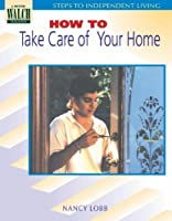 Steps To Independent Living: How To Take Care Of Your Home (Steps to Independent Living Series SER)