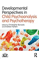 Developmental Perspectives in Child Psychoanalysis and Psychotherapy (Relational Perspectives Book Series)
