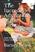 The Incredible Adventure of the Eight Cousins: And what happened on their Christmas Holiday