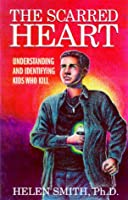 The Scarred Heart: Understanding and Identifying Kids Who Kill