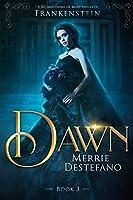 Dawn: A Re-imagining of Mary Shelley's Frankenstein (Frankenstein Saga)
