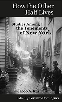 [Riis, Jacob]のHow the Other Half Lives: Studies Among the Tenements of New York (College Ed., 100+ endnotes): The Definitive College Edition with 100+ Electronic Endnotes (English Edition)