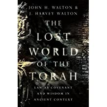 The Lost World of the Torah: Law as Covenant and Wisdom in Ancient Context (The Lost World Series)