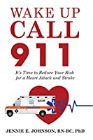 Wake Up Call 911: It's Time to Reduce Your Risk for a Heart Attack and Stroke