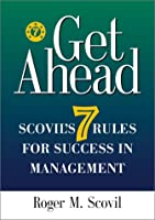 Get Ahead: Scovil's 7 Rules for Success in Management