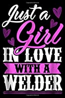 Just a Girl in LOVE with a Welder: Just a Girl in LOVE with a Welder xG89 Journal/Notebook Blank Lined Ruled 6x9 100 Pages