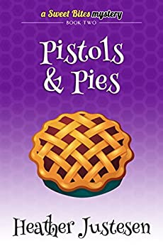 Pistols & Pies (Sweet Bites Book 2) (Sweet Bites Mysteries) by [Justesen, Heather]