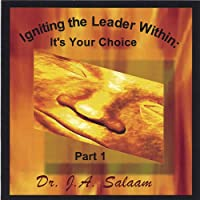 Igniting the Leader Within: Its Your Choice
