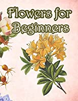 Flowers for Beginners:: An Adult Coloring Book with Fun, Easy, and Relaxing Coloring Pages