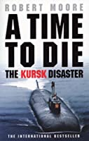 A Time to Die: The Kursk Disaster