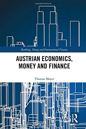 Download Austrian Economics, Money and Finance (Banking, Money and International Finance) 1138051411
