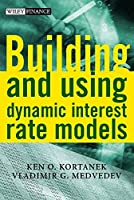 Building and Using Dynamic Interest Rate Models (The Wiley Finance Series)