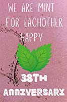 We Are Mint For Eachother Happy 38th Anniversary: Funny 38th We are mint for eachother happy anniversary Birthday Gift Journal / Notebook / Diary Quote (6 x 9 - 110 Blank Lined Pages)