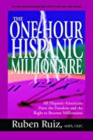 The One-hour Hispanic Millionaire: All Hispanic-americans Have the Freedom And the Right to Become Millionaires