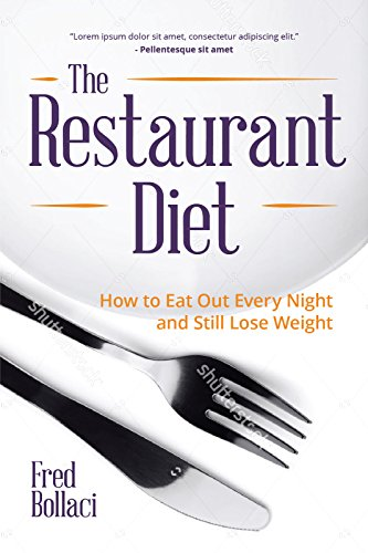 The Restaurant Diet: How to Eat Out Every Night and Still Lose Weight