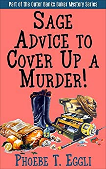 Sage Advice to Cover Up a Murder! (Outer Banks Baker Mystery Series Book 2) by [Eggli, Phoebe T.]