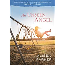 An Unseen Angel: A Mother's Story of Healing and Hope After Sandy Hook