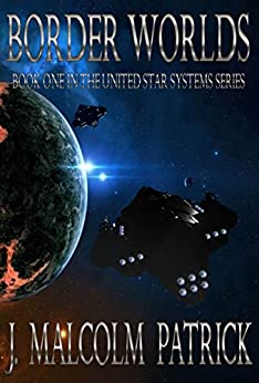Border Worlds (United Star Systems Book 1) by [Patrick, J. Malcolm]