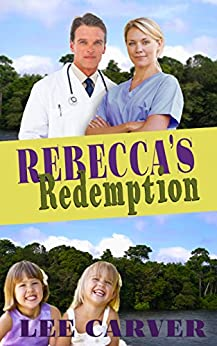 Rebecca's Redemption (Call to the Jungle Book 3) by [Carver, Lee]