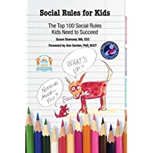 Social Rules for Kids: The Top 100 Social Rules Kids Need to Succeed