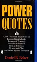 Power Quotes: 4,000 Trenchant Soundbites on Leadership & Liberty, Treason & Triumph, Sacrifice & Scandal, Risk & Rebellion, Weakness & War, and Other Affaires polit