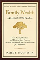 Family Wealth: Keeping It in the Family--How Family Members and Their Advisers Preserve Human, Intellectual, and Financial Assets for Generations (Bloomberg)