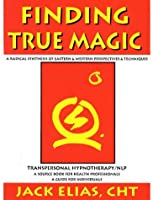 Finding True Magic: Sourcebook for Transpersonal Hypnotherapy/Nlp Certification Training Program