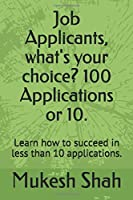 Job Applicants, what's your choice? 100 Applications or 10.: Learn how to succeed in less than 10 applications.