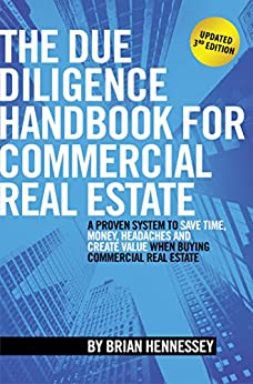 The Due Diligence Handbook For Commercial Real Estate: A Proven System To Save Time, Money, Headaches And Create Value When Buying Commercial Real Estate by [Hennessey, Brian]