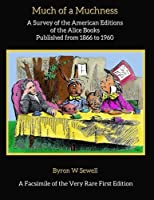 Much of a Muchness: A Survey of the American Editions of the Alice Books Published from 1866 to 1960