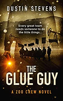The Glue Guy - A Thriller: A Zoo Crew Novel (Zoo Crew series Book 4) by [Stevens, Dustin]