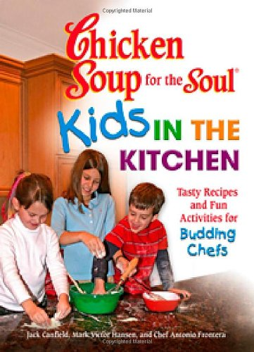 Download Chicken Soup for the Soul Kids in the Kitchen: Tasty Recipes and Fun Activities for Budding Chefs 0757305792