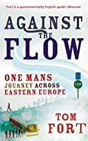 Against the Flow: One Mans Journey Across Eastern Europe