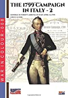 The 1799 campaign in Italy – Vol. 2: General Suvorov's arrival in Italy April 14, 1799 (War in color)