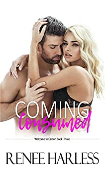 Coming Consumed: Welcome to Carson, Book Three by [Harless, Renee]