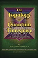 The Topology of Quantum Timespace: A Theory of Everything
