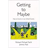 Getting To Maybe: How to Excel on Law School Exams: How to Excel in Law School Exams