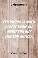 """Friendship Is When People Know All About Your But Like You Anyway: Bridesmaid Committee Maid of Honor Journal Gift Idea For Bachelorette Party - 120 Pages (6"""" x 9"""") Hilarious Gag Present"""